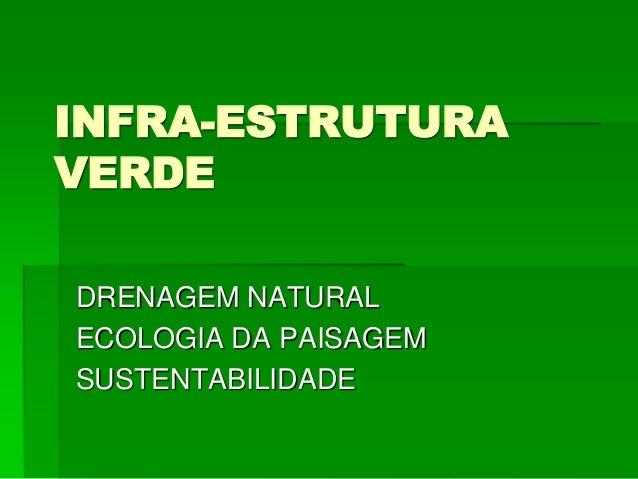 INFRA-ESTRUTURA  VERDE  DRENAGEM NATURAL  ECOLOGIA DA PAISAGEM  SUSTENTABILIDADE
