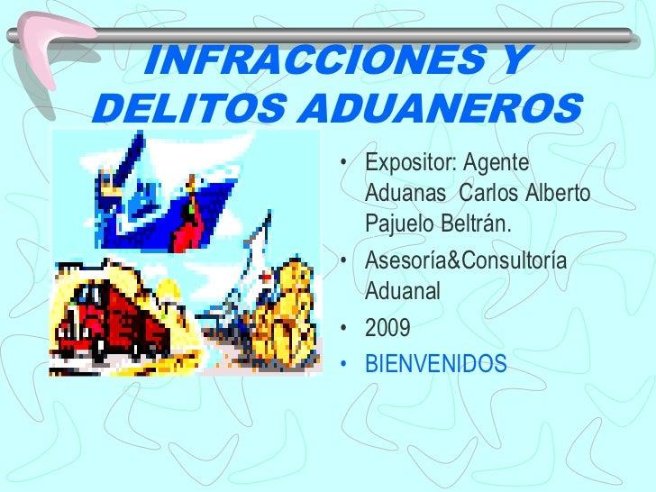 INFRACCIONES Y DELITOS ADUANEROS<br />Expositor: Agente Aduanas  Carlos Alberto Pajuelo Beltrán.<br />Asesoría&Consultoría...