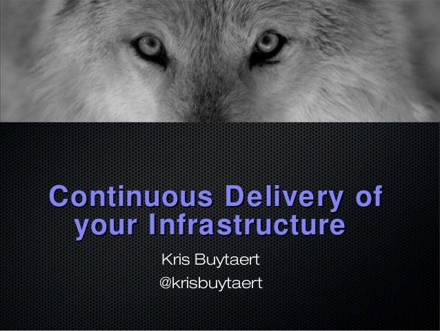 Continuous Delivery ofContinuous Delivery of your Infrastructureyour Infrastructure Kris Buytaert @krisbuytaert