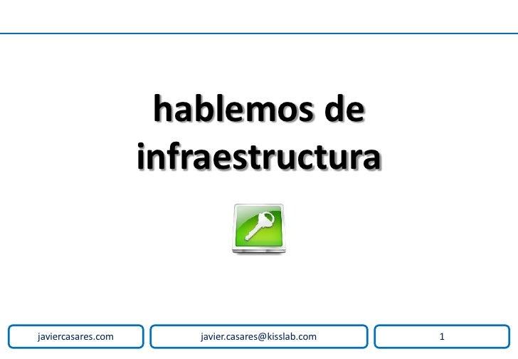 hablemos de                     infraestructura    javiercasares.com      javier.casares@kisslab.com   1