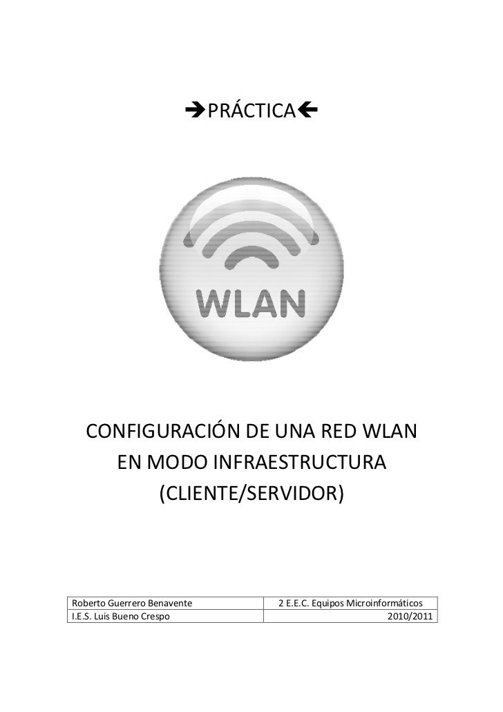 PRÁCTICA  CONFIGURACIÓN DE UNA RED WLAN    EN MODO INFRAESTRUCTURA        (CLIENTE/SERVIDOR)Roberto Guerrero Benavente   ...