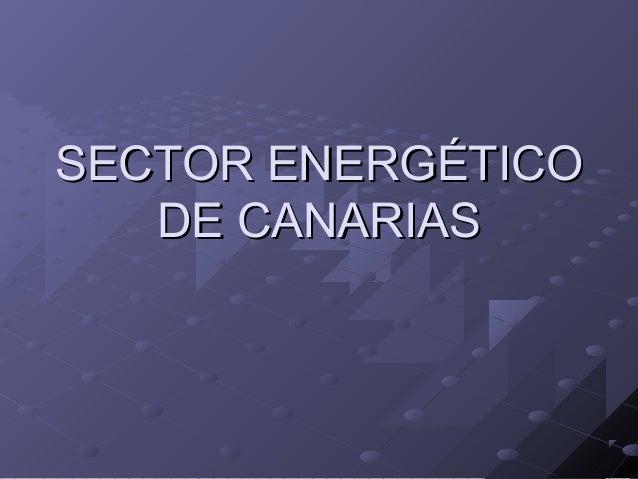 SECTOR ENERGÉTICOSECTOR ENERGÉTICO DE CANARIASDE CANARIAS