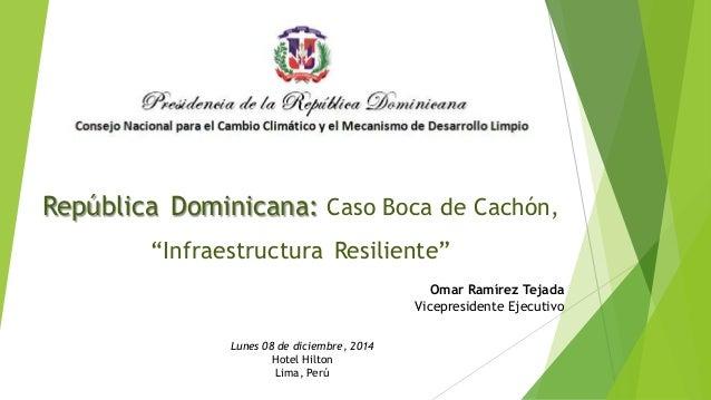 """República Dominicana: Caso Boca de Cachón,  """"Infraestructura Resiliente""""  Omar Ramírez Tejada  Vicepresidente Ejecutivo  L..."""