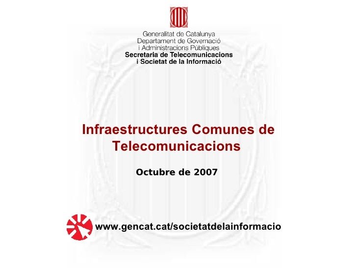 Infraestructures Comunes de      Telecomunicacions          Octubre de 2007      www.gencat.cat/societatdelainformacio
