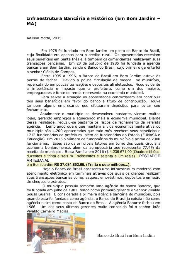 Infraestrutura Bancária e Histórico (Em Bom Jardim – MA) Adilson Motta, 2015 Em 1978 foi fundado em Bom Jardim um posto do...