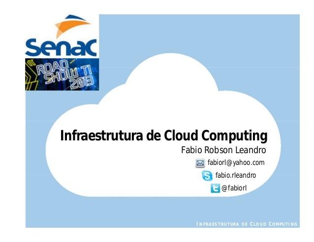 Infraestrutura de Cloud Computing                   Fabio Robson Leandro                         fabiorl@yahoo.com   .    ...