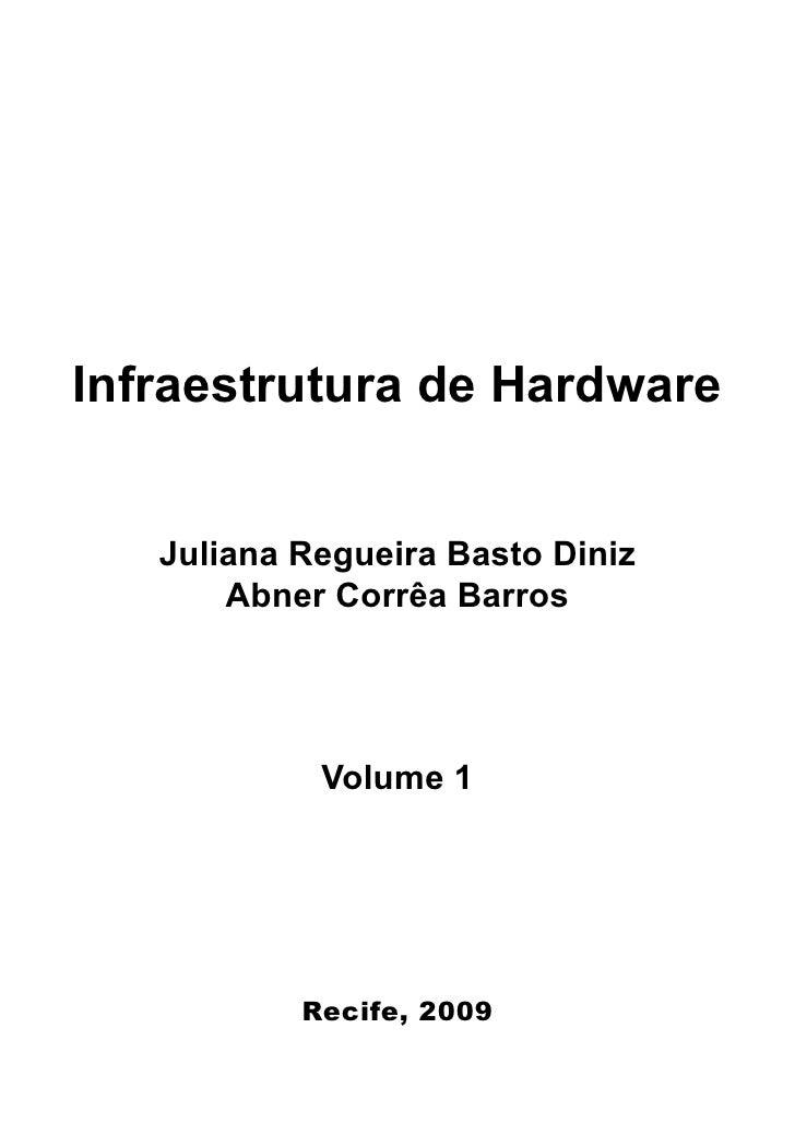 Infraestrutura de Hardware      Juliana Regueira Basto Diniz        Abner Corrêa Barros                 Volume 1          ...