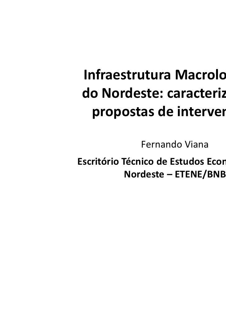 Infraestrutura Macrologística do Nordeste: caracterização e   propostas de intervenções              Fernando VianaEscritó...