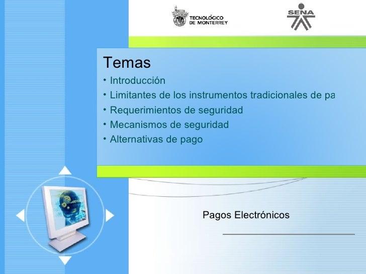 Temas  •   Introducción  •   Limitantes de los instrumentos tradicionales de pago  •   Requerimientos de seguridad  •   Me...