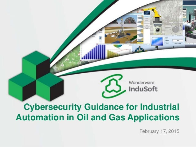 Cybersecurity Guidance for Industrial Automation in Oil and Gas Applications February 17, 2015