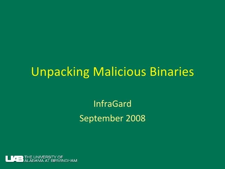 Unpacking Malicious Binaries InfraGard September 2008