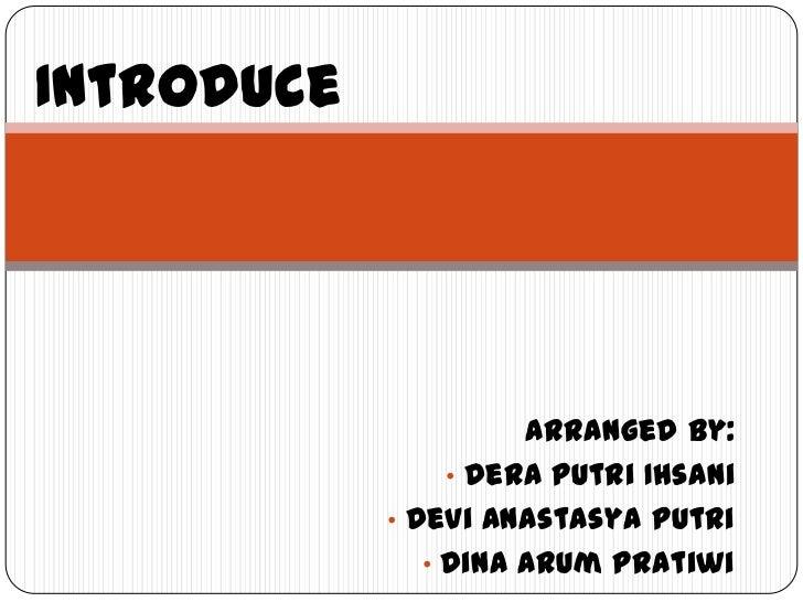 Introduce<br />Arranged by:<br /><ul><li>DeraPutriIhsani