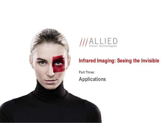 Infrared Imaging: Seeing the Invisible Part Three: Applications