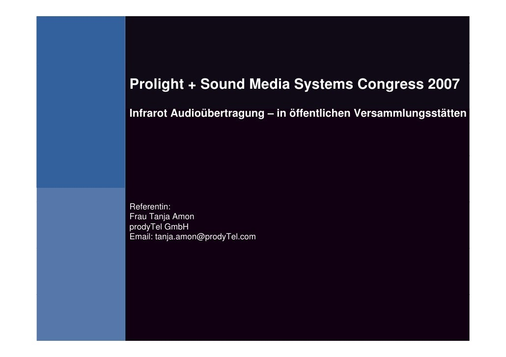 Prolight + Sound Media Systems Congress 2007 Infrarot Audioübertragung – in öffentlichen Versammlungsstätten     Referenti...