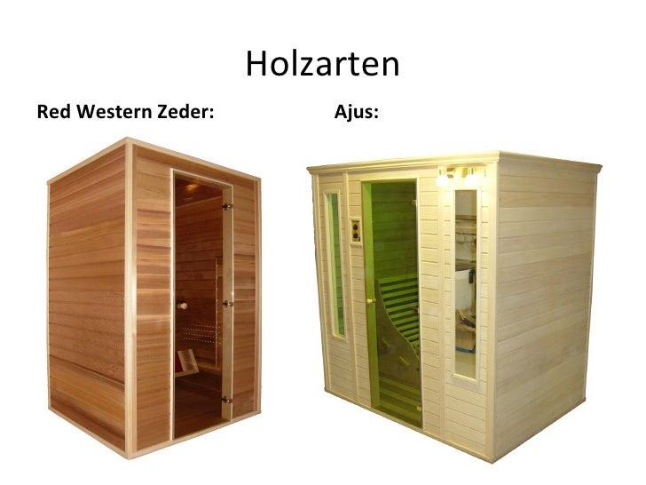 Holzarten <ul><li>Red Western Zeder: </li></ul><ul><li>Ajus: </li></ul>