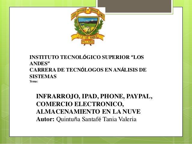 """INSTITUTO TECNOLÓGICO SUPERIOR """"LOS ANDES"""" CARRERA DE TECNÓLOGOS EN ANÁLISIS DE SISTEMAS Tema: INFRARROJO, IPAD, PHONE, PA..."""