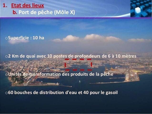 oSuperficie : 10 ha o2 Km de quai avec 10 postes de profondeurs de 6 à 10 mètres oUnités de transformation des produits de...