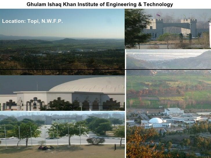 Ghulam Ishaq Khan Institute of Engineering & Technology   Location: Topi, N.W.F.P.