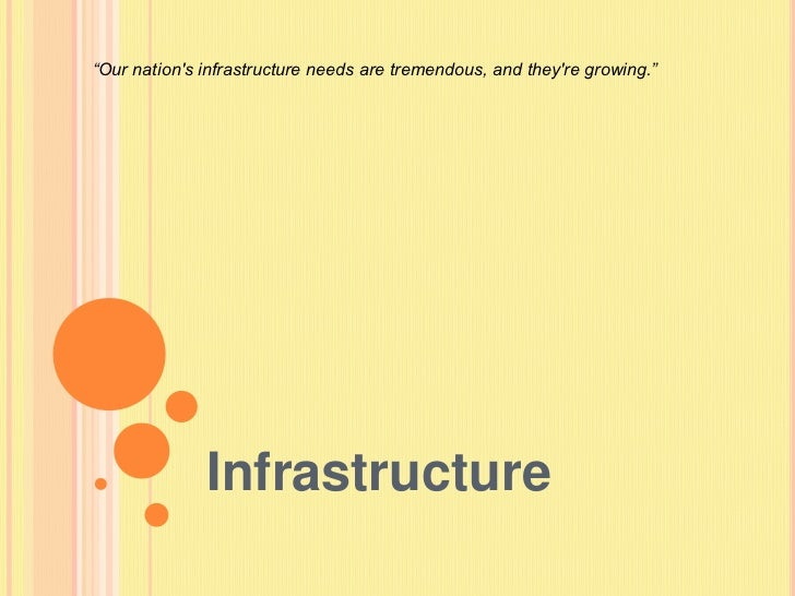"""""""Our nations infrastructure needs are tremendous, and theyre growing.""""              Infrastructure"""