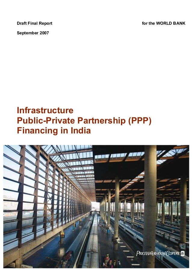 Draft Final Report  for the WORLD BANK  September 2007  Infrastructure Public-Private Partnership (PPP) Financing in India...