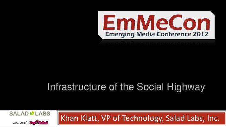 Infrastructure of the Social HighwayCreators of                 Khan Klatt, VP of Technology, Salad Labs, Inc.