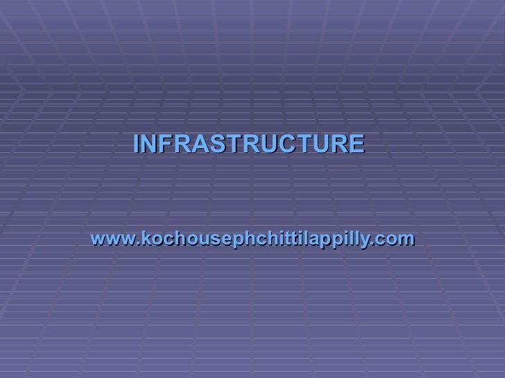 INFRASTRUCTURE  www.kochousephchittilappilly.com