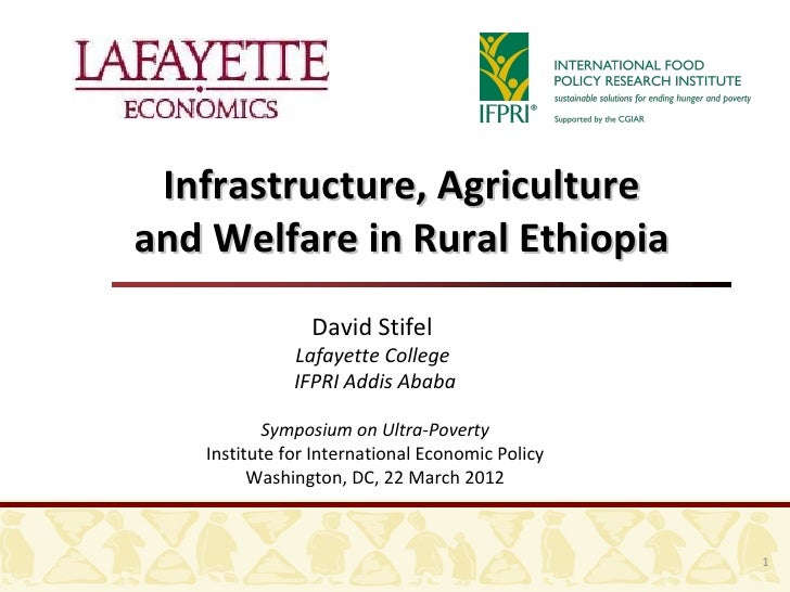 Infrastructure, Agricultureand Welfare in Rural Ethiopia                David Stifel              Lafayette College       ...