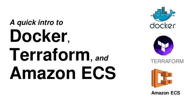 A quick intro to Docker, Terraform, and Amazon ECS TERRAFORM Amazon ECS