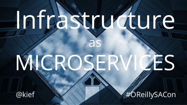 @kief Infrastructure as MICROSERVICES #OReillySACon