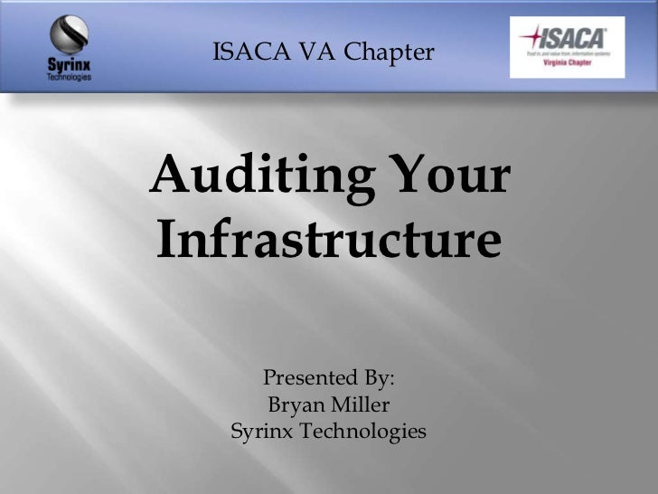 ISACA VA ChapterAuditing YourInfrastructure      Presented By:       Bryan Miller   Syrinx Technologies