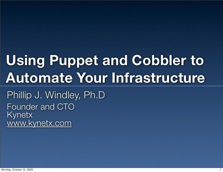 Using Puppet and Cobbler to    Automate Your Infrastructure     Phillip J. Windley, Ph.D     Founder and CTO     Kynetx   ...