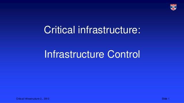 Critical Infrastructure 2,, 2013 Slide 1 Critical infrastructure: Infrastructure Control