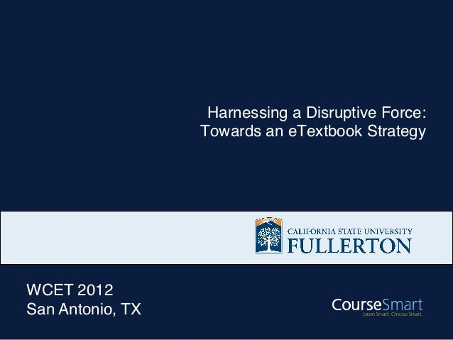 """Harnessing a Disruptive Force:                  Towards an eTextbook StrategyWCET 2012""""San Antonio, TX"""