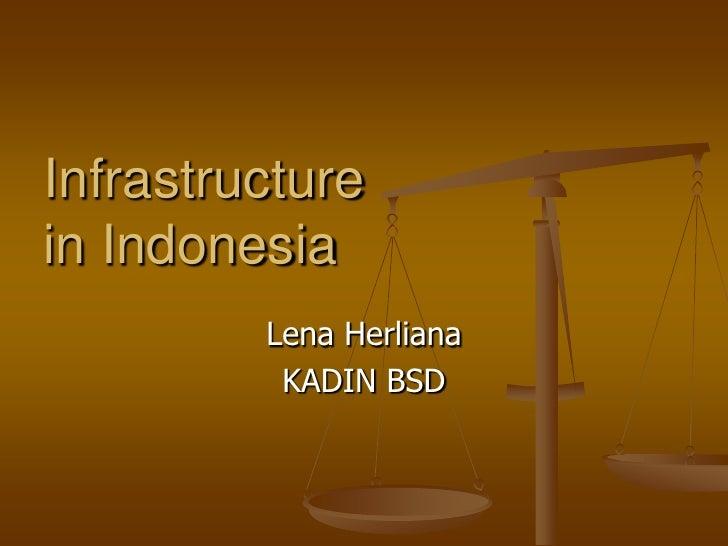 Infrastructurein Indonesia         Lena Herliana          KADIN BSD