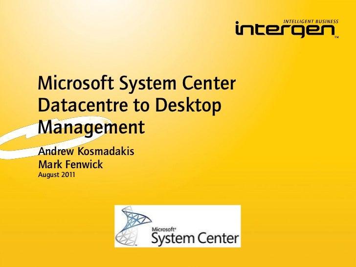 Microsoft System CenterDatacentre to DesktopManagementAndrew KosmadakisMark FenwickAugust 2011