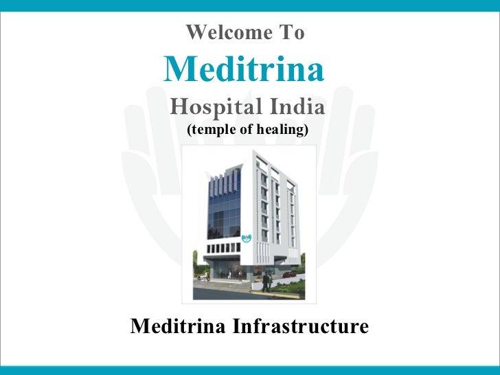 Welcome To   Meditrina   Hospital India     (temple of healing)Meditrina Infrastructure