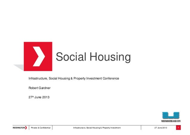 Private & Confidential Infrastructure, Social Housing & Property Investment 27 June 2013Social HousingInfrastructure, Soci...