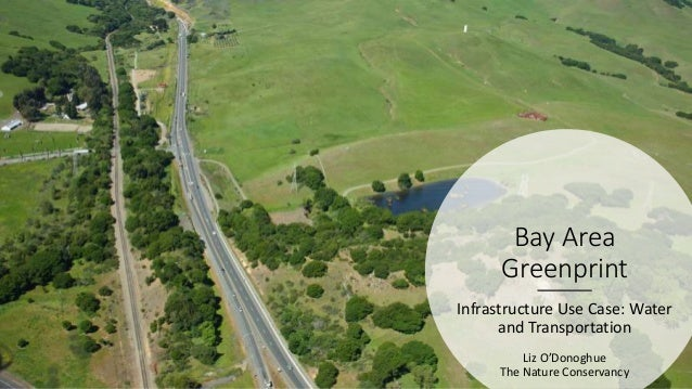 Bay Area Greenprint Infrastructure Use Case: Water and Transportation Liz O'Donoghue The Nature Conservancy