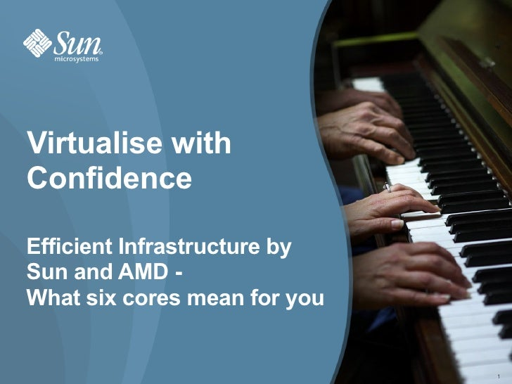 Virtualise with Confidence  Efficient Infrastructure by Sun and AMD - What six cores mean for you                         ...
