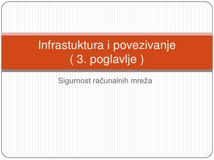 Sigurnost računalnih mreža<br />Infrastuktura i povezivanje( 3. poglavlje )<br />