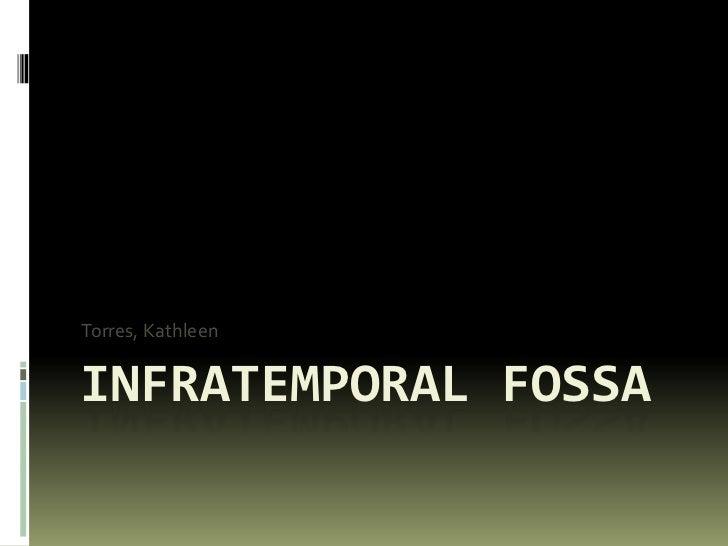 Torres, KathleenINFRATEMPORAL FOSSA