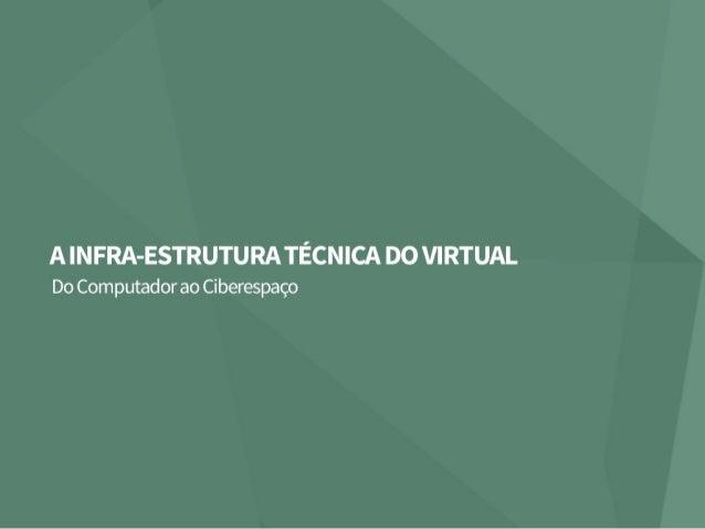 A Infra-estrutura Técnica do Virtual - Do Computador ao Ciberespaço.