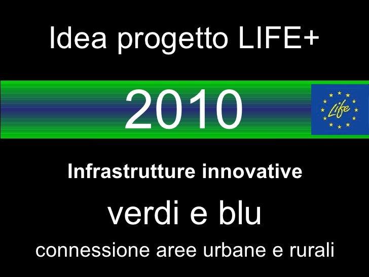 Idea progetto LIFE+ 2010 Infrastrutture innovative verdi e blu connessione aree urbane e rurali