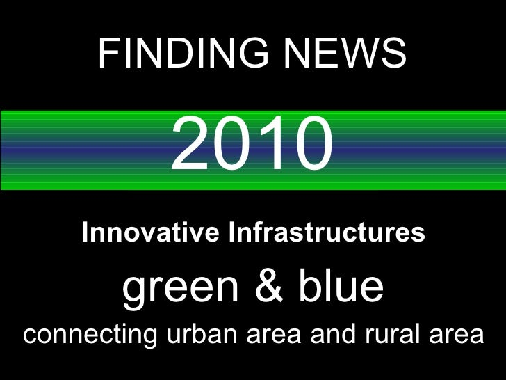 FINDING NEWS 2010 Innovative Infrastructures green & blue connecting urban area and rural area