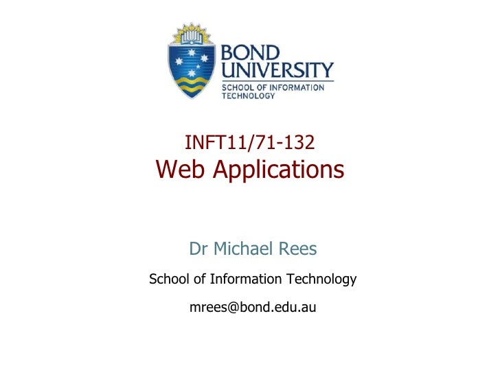Dr Michael Rees<br />School of Information Technology<br />mrees@bond.edu.au<br />INFT11/71-132Web Applications<br />