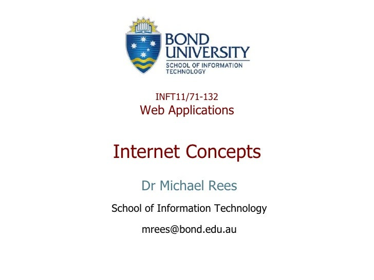 INFT11/71-132      Web Applications   Internet Concepts       Dr Michael Rees School of Information Technology        mree...