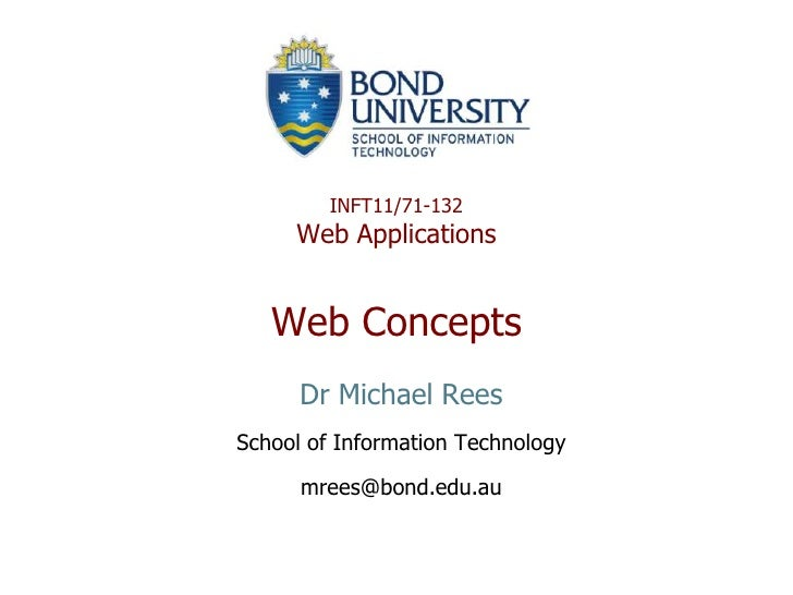 INFT11/71-132      Web Applications      Web Concepts       Dr Michael Rees School of Information Technology        mrees@...