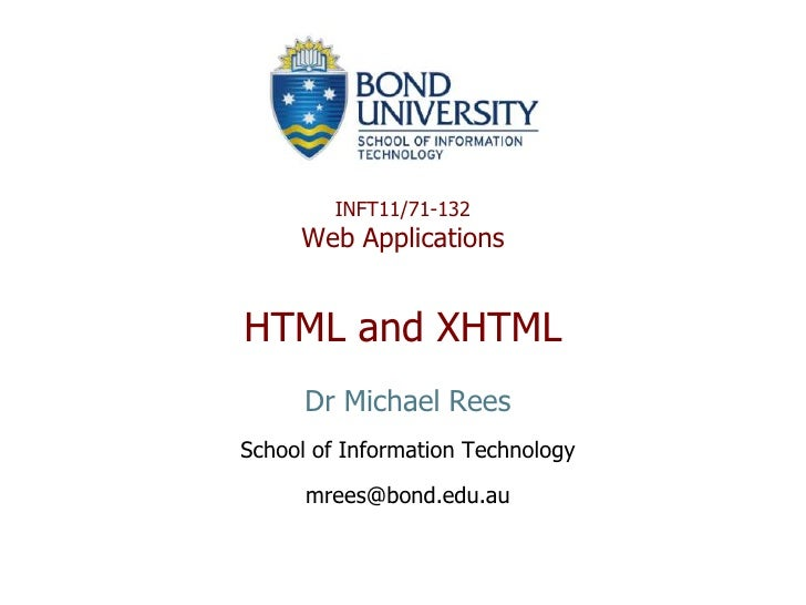INFT11/71-132      Web Applications   HTML and XHTML       Dr Michael Rees School of Information Technology        mrees@b...