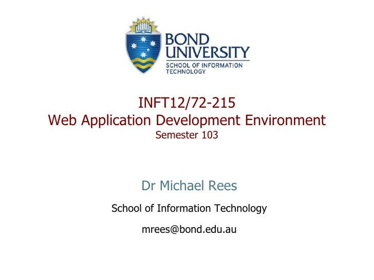 Dr Michael Rees<br />School of Information Technology<br />mrees@bond.edu.au<br />INFT12/72-215Web Application Development...