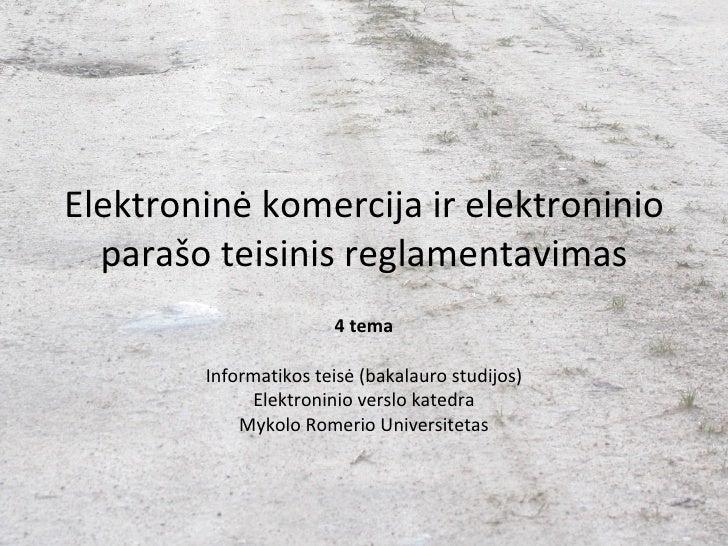 Elektroninė komercija ir elektroninio parašo teisinis reglamentavimas 4 tema Informatikos teisė (bakalauro studijos) Elekt...